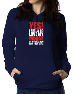 Polera Con Capucha de Yes! I Really Do Love My Moose As Much As You Love Your Kids!