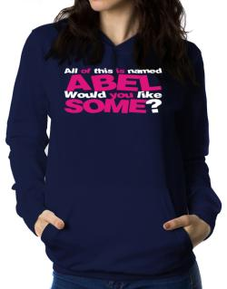 All Of This Is Named Abel Would You Like Some? Women Hoodie