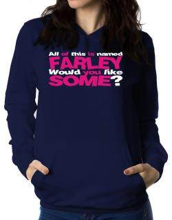 All Of This Is Named Farley Would You Like Some? Women Hoodie