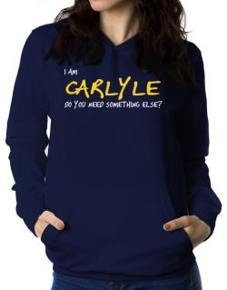 I Am Carlyle Do You Need Something Else? Women Hoodie