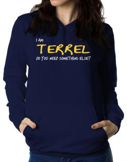 I Am Terrel Do You Need Something Else? Women Hoodie
