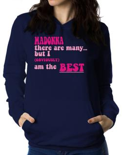 Madonna There Are Many... But I (obviously!) Am The Best Women Hoodie