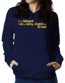 I Am Bilingual, I Can Get Horny In English And Old English Women Hoodie