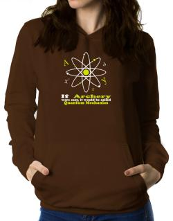 If Archery Were Easy, It Would Be Called Quantum Mechanics Women Hoodie