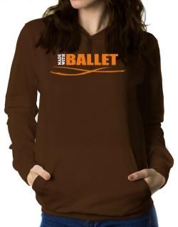 Made With Ballet Women Hoodie