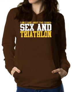 I Only Care About 2 Things : Sex And Triathlon Women Hoodie