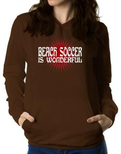 Beach Soccer Is Wonderful Women Hoodie