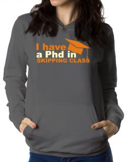 I Have A Phd In Skipping Class Women Hoodie