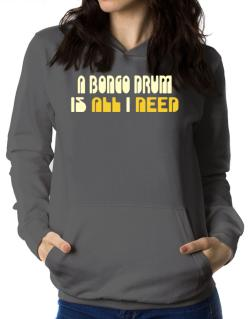 A Bongo Drum Is All I Need Women Hoodie