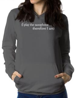 I Play The Saxophone, Therefore I Am Women Hoodie