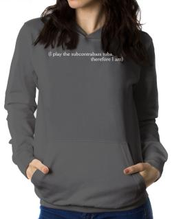 I Play The Subcontrabass Tuba, Therefore I Am Women Hoodie