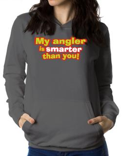 My Angler Is Smarter Than You! Women Hoodie