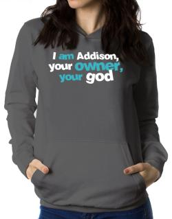 I Am Addison Your Owner, Your God Women Hoodie