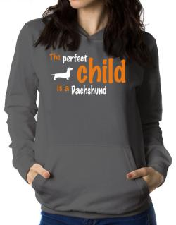 The Perfect Child Is A Dachshund Women Hoodie