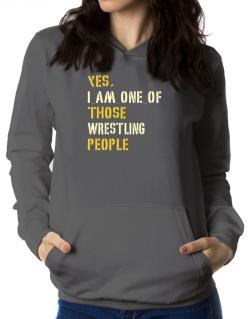 Yes I Am One Of Those Wrestling People Women Hoodie