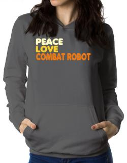Peace , Love And Combat Robot Women Hoodie