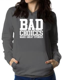 Bad Choices Make Great Stories Women Hoodie