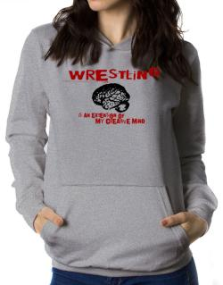 Wrestling Is An Extension Of My Creative Mind Women Hoodie