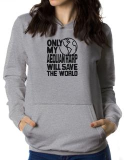 Only My Aeolian Harp Will Save The World Women Hoodie