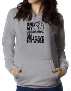 Only My Subcontrabass Tuba Will Save The World Women Hoodie