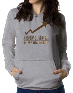 Australian Rules Football ... Is My Business Women Hoodie