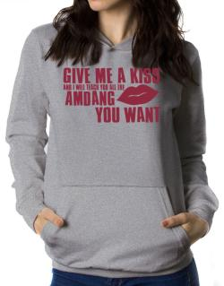 Give Me A Kiss And I Will Teach You All The Amdang You Want Women Hoodie