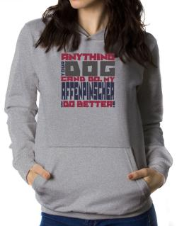 ... My Affenpinscher Can Do Better ! Women Hoodie