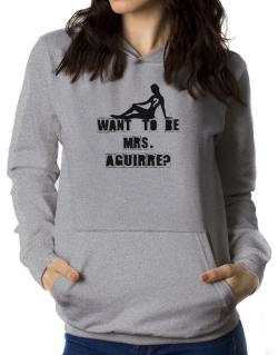 Want To Be Mrs. Aguirre? Women Hoodie