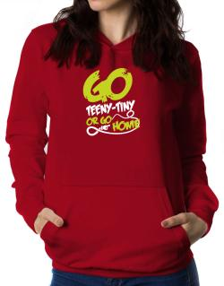 Go Teeny Tiny Or Go Home Women Hoodie
