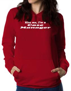 Kiss Me, I Am A Case Manager Women Hoodie
