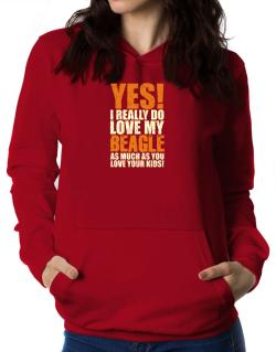 Yes! I Really Do Love My Beagle Women Hoodie