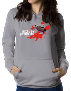 There Is No Justification Women Hoodie