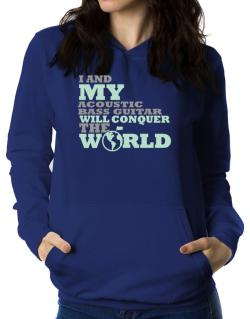 I And My Acoustic Bass Guitar Will Conquer The World Women Hoodie