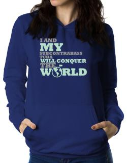 I And My Subcontrabass Tuba Will Conquer The World Women Hoodie