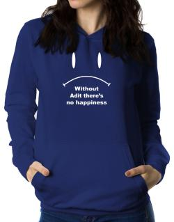 Without Adit There Is No Happiness Women Hoodie
