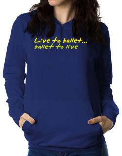 Live To Ballet ,ballet To Live ! Women Hoodie