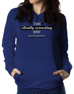 I am silently correcting your grammar Women Hoodie