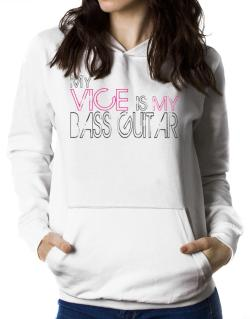 My Vice Is My Bass Guitar Women Hoodie