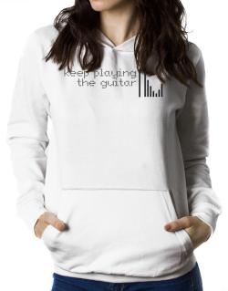 Keep Playing The Guitar Women Hoodie