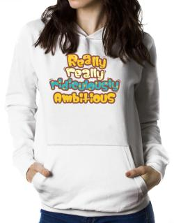 Really Really Ridiculously Ambitious Women Hoodie