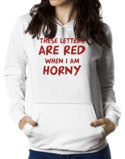 These Letters Are Red When I Am Horny Women Hoodie