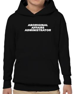 Aboriginal Affairs Administrator Hoodie-Boys