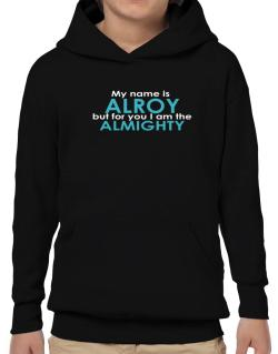 My Name Is Alroy But For You I Am The Almighty Hoodie-Boys