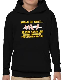 wake up happy .. sleep with a Agricultural Microbiologist Hoodie-Boys