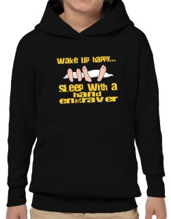 wake up happy .. sleep with a Hand Engraver Hoodie-Boys