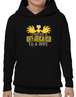 I Prefer A North American Bison To A Wife Hoodie-Boys