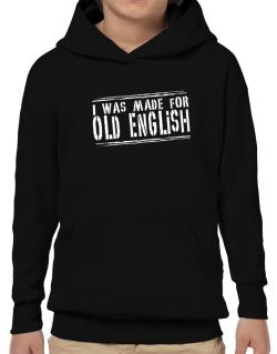 I Was Made For Old English Hoodie-Boys