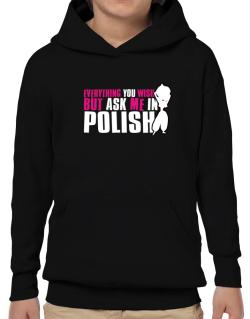 Anything You Want, But Ask Me In Polish Hoodie-Boys