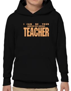 I Can Be You American Sign Language Teacher Hoodie-Boys