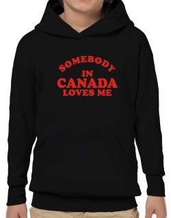 Poleras Con Capucha de Somebody In Canada Loves Me